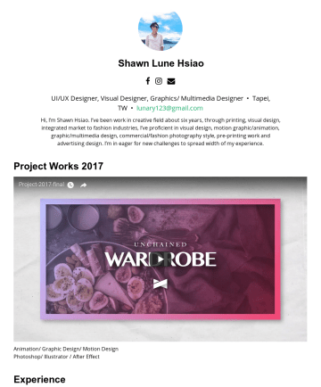 UI/UX Designer, Visual Designer, Graphics/ Multimedia Designer Resume Samples - Shawn Lune Hsiao UI/UX Designer, Visual Designer, Graphics/ Multimedia Designer • Tapei, TW • lunary123@gmail.com Hi, I'm Shawn Hsiao. I've been wo...