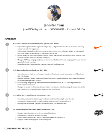 Resume Samples - execution of a critical technology development center for Nike's digital teams. Delivered turn-key space on time & under budget NIKE+ Digital Sport Sr. Administrative Assistant,Provided executive administrative support and team coordination for multiple Senior Director Coordinated schedules, including complex travel arrangements and international events Organized media/influencer...