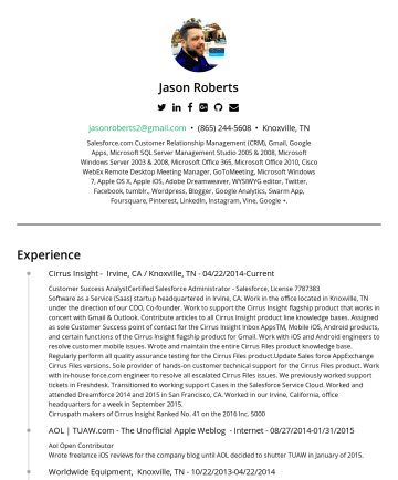 Resume Samples - Jason Roberts jasonroberts2@gmail.com • Knoxville, TN Salesforce.com Customer Relationship Management (CRM), Gmail, Google Apps, Microsoft SQL Server Management Studio 2005 & 2008, Microsoft Windows Server 2003 & 2008, Microsoft Office 365, Microsoft Office 2010, Cisco WebEx Remote Desktop Meeting Manager, GoToMeeting, Microsoft Windows 7, Apple OS X, Apple iOS, Adobe...