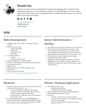 Resume Samples - difficulty make me achievement. My ambition is to make life better and sociality contribution. hothero0705@gmail.comTaipei, Taiwan Skills Web Development Language: Ruby on Rails, Python on django, PHP with Laravel. Tech & team lead 2 year+ 25,000+ ruby codes code review workshop mentor leadership E-commerce features...