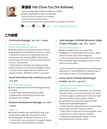 Business Development Manager Resume Samples - Curate remote related event, content and acquire new members. (Membersin one year) McCann Worldgroup Taiwan, Social Data Planning consultant, Jul 2018 ~ Oct 2018 ▶︎ Social media & word-of-mouth strategy planning for brands ◻︎ Social media marketing situation analysis ◻︎ Development and planning of brand social communication strategies Worklohas Technologies...