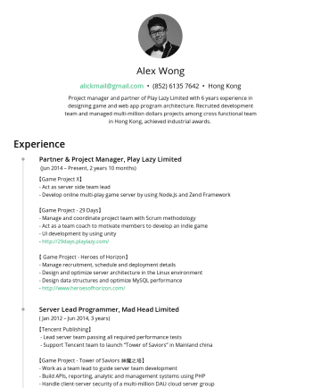 Resume Samples - Alex Wong alickmail@gmail.com • Hong Kong Project manager and partner of Play Lazy Limited with 6 years experience in designing game and web app pr...