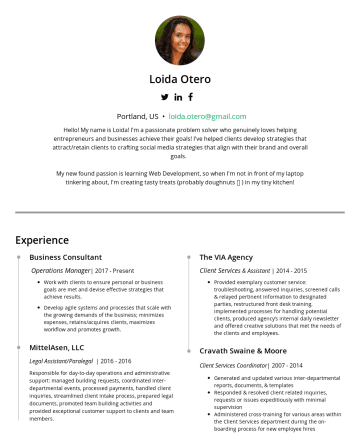 Resume Samples - align with the organization's goals and brand. Manage projects with aggressive deadlines. MittelAsen, LLC Legal Assistant/Paralegal |Responsible for day-to-day operations and administrative support: managed building requests, coordinated inter-departmental events, processed payments, handled client inquiries, streamlined client intake process, prepared legal documents, promoted team building activities...