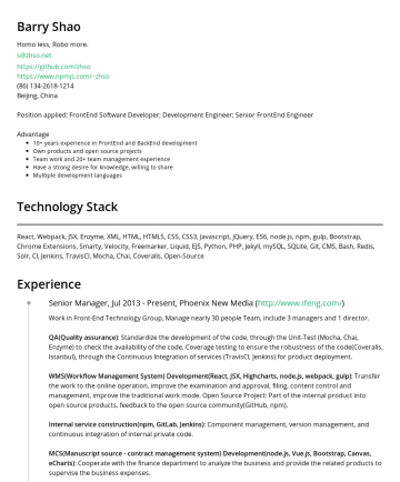 Developer Resume Samples - GraphQL, React, Redux, Fontawesome Pro, Froala Editor Pro, Lodash, Immutable, Apollo Engine, Express, S3, JWT) Performance Management System: (GraphQL, React, Redux, Coffee Script, Ruby On Rails) Senior Manager, JulOct 2017, Phoenix New Media ( http://www.ifeng.com/ ) Work in Front-End Technology Group, Manage nearly 30 people Team, include 3...
