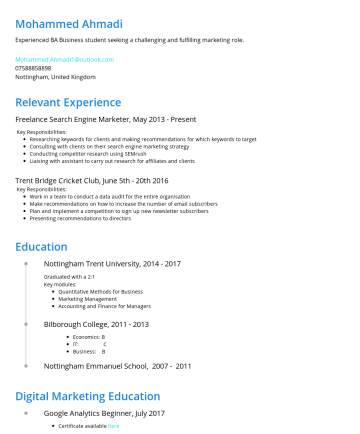 Resume Examples - Mohammed Ahmadi Driven BA Business student seeking a challenging and fulfilling role. Mohammed.Ahmadi1@outlook.comNottingham, United Kingdom Work E...