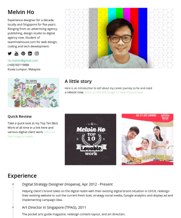 melvin ho yk's CakeResume - Melvin Ho Experience designer for a decade, locally and Singapore for five years. Ranging from an advertising agency, publishing, design studio to ...