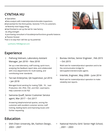 Designer, Supervisor, Specialist Resume Samples - CYNTHIA HU ◄ Specialties: ♦Data analysis with material/products/durable inspections. ♦Had worked for the third parties, factories T1/T2, & customer...