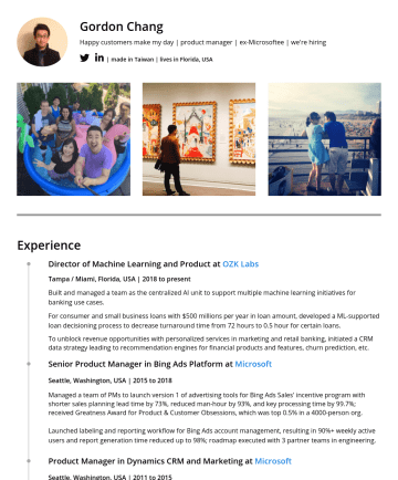 Resume Samples - for certain loans. To unblock revenue opportunities with personalized services in marketing and retail banking, initiated a CRM data strategy leading to recommendation engines for financial products and features, churn prediction, etc. Senior Product Manager in Bing Ads Platform at Microsoft Seattle, Washington, USA | 2015 to 2018 Managed a team...