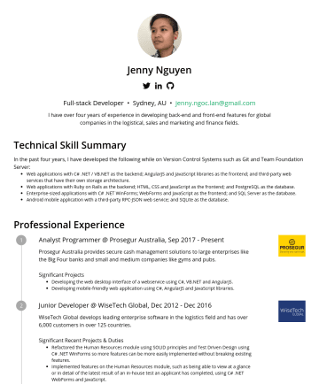 Full-stack Developer Resume Samples - Jenny Nguyen Full-stack Developer • Sydney, AU • jenny.ngoc.lan@gmail.com I have over five years of experience in developing back-end and front-end features for global companies in the logistical, sales and marketing and finance fields. Technical Skill Summary In the past five years, I have developed...