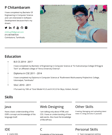 Chitambaram Ponraj's CakeResume - P Chitambaram I have completed my Bachelor Of Engineering in Computer Science and i am interested in Software Development because that's my dream. ...