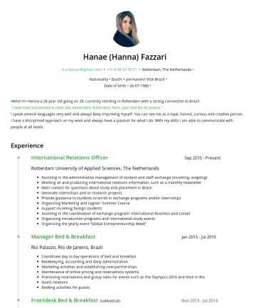 Resume Samples - I am able to communicate with people at all levels. Experience Assistant International Relations SepPresent Rotterdam University of Applied Sciences, The Netherlands Assisting in the administrative management of student and staff exchange (incoming, outgoing) Working on and producing international relations information, such as a monthly newsletter Main contact for questions...