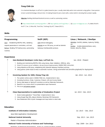 Resume Samples - Yang Chih Lin I'm a backend developer in LoFTech Co. (Juiker) based on Java. I have passion to learn varied technologies in leisure time. I'm looking forward to join a team which members are willing to share each other with techniques / experiences they learned. Objective : Building distributed backend...