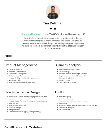Resume Samples - Scrum Product Owner (CSPO) Storytelling for Influence (IDEO U) Creativity, Innovation & Change (The Pennsylvania State University – Coursera) Introduction to User Experience Design (Gerogia Institute of Technology – Coursera) Mobile App Design: From Sketches to Interactive Prototypes (Udemy) HTML, CSS, JavaScript, AngularJS 1.x (Codecademy) Lean Six Sigma Yellow Belt Work Experience...