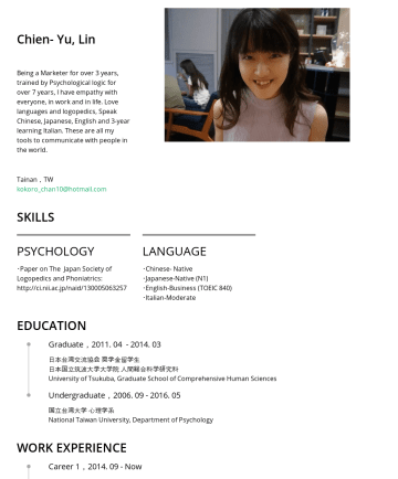 Chien-Yu, Lin's CakeResume - Chien- Yu, Lin Being a Marketer for over 3 years, trained by Psychological logic for over 7 years, I have empathy with everyone, in work and in lif...