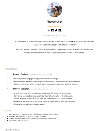 Product Designer Resume Samples - Phoebe Chen phoebechenlifan.com Product Designer @ Taipei,TW Hi, I'm Phoebe, a product designer base in Taipei, Taiwan. With strong experiences in ...