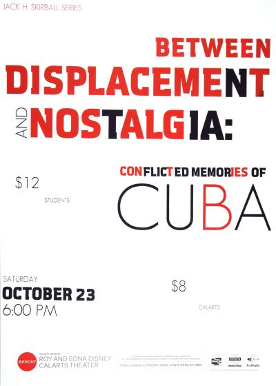 "CalArts poster: REDCAT: ""Between Displacement and Nostalgia: Conflicted Memories of Cuba"" by Andrea Williams Jazmyn Faulkner"