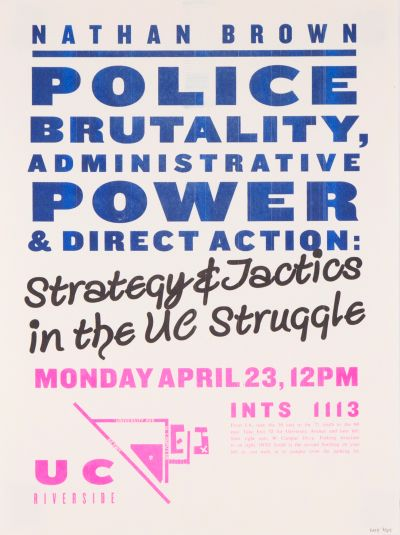 "CalArts poster: Nathan Brown: ""Police Brutality, Administrative Power & Direct Action: Strategy & Tactics in the UC Struggle"" by Kate Johnston"