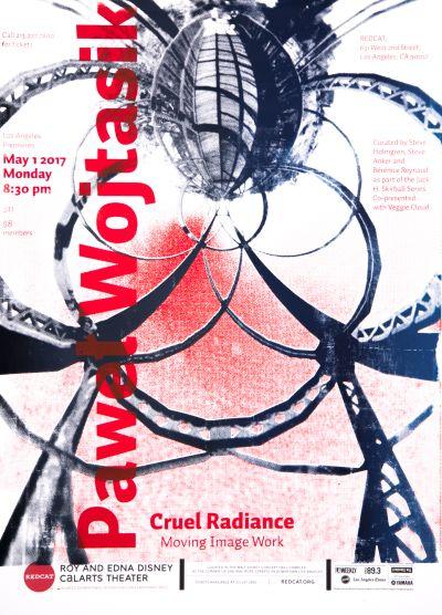 CalArts poster: REDCAT: Pawet Wojtasik – Cruel Radiance by Andrea Yasko Kristin Schultz