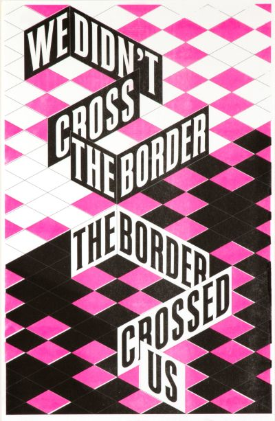 CalArts poster: We Didn't Cross The Border The Border Crossed Us by Vivian Naranjo
