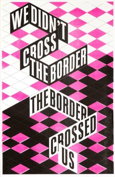 CalArts poster: We Didn't Cross The Border The Border Crossed Us by Vivian Naranjo