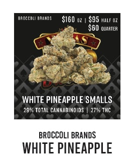 BroccoliBrands_WhitePineapple_CannabisDeal_Ounce_CampNova_Hellapaxx_Delivery