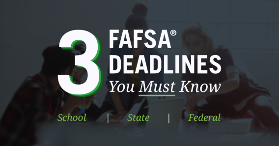 3 Types of FAFSA® Deadlines You Should Pay Attention To