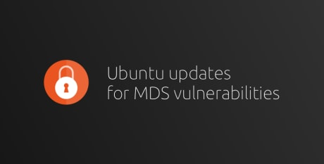 Ubuntu updates to mitigate new Microarchitectural Data Sampling (MDS) vulnerabilities