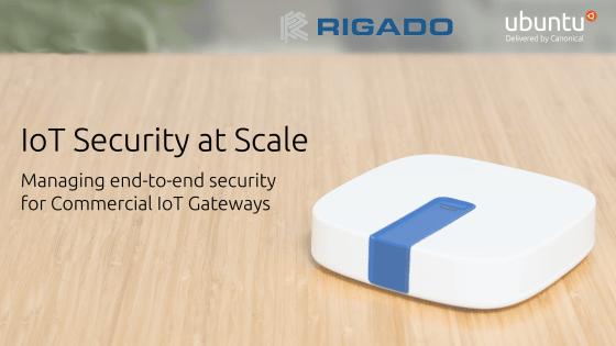 Rigado Webinar on Ubuntu Core and IoT Security
