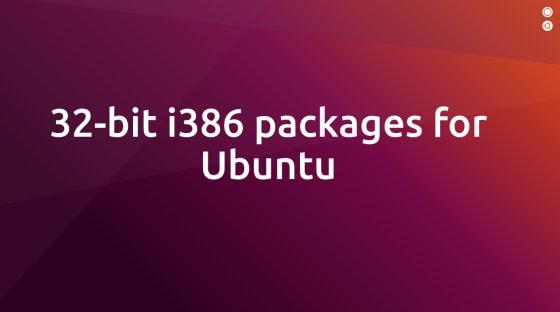 Dichiarazione ufficiale sui pacchetti i386 a 32 bit per Ubuntu 19.10 e Ubuntu 20.04 LTS: Canonical ci ripensa