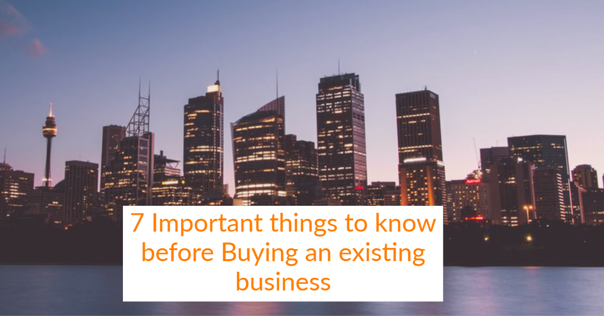7 Important Things to know before buying an existing Business