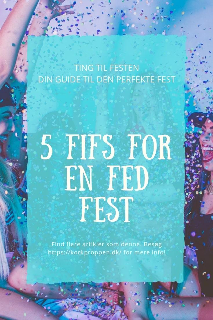 5 fifs for en fed fest