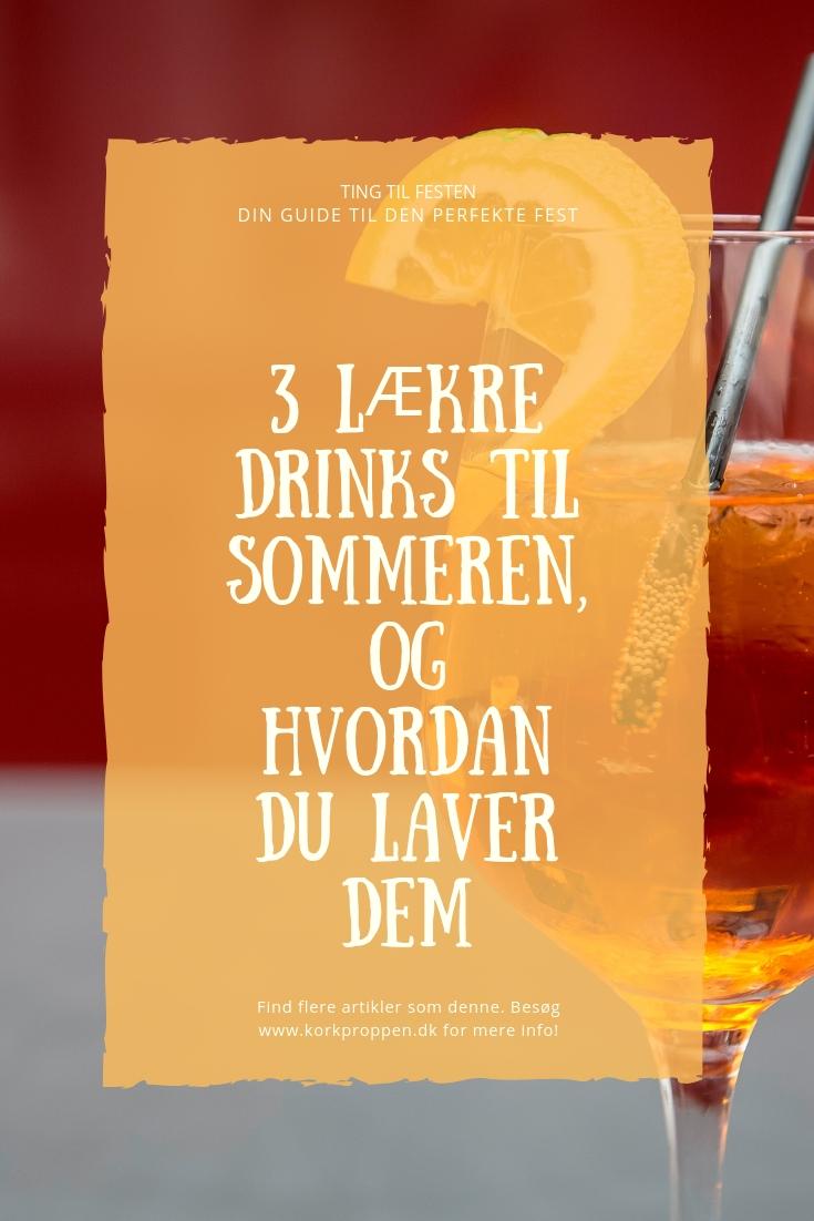 3 lækre drinks til sommeren, og hvordan du laver dem