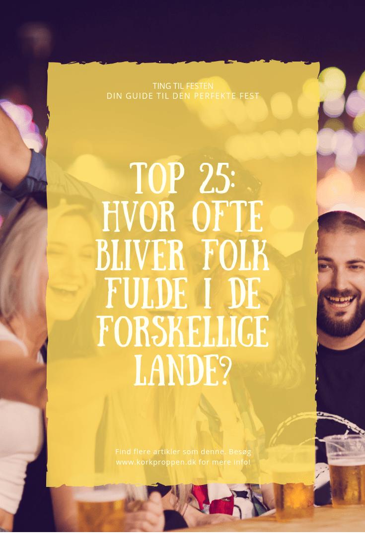 Top 25: Hvor ofte bliver folk fulde i de forskellige lande?