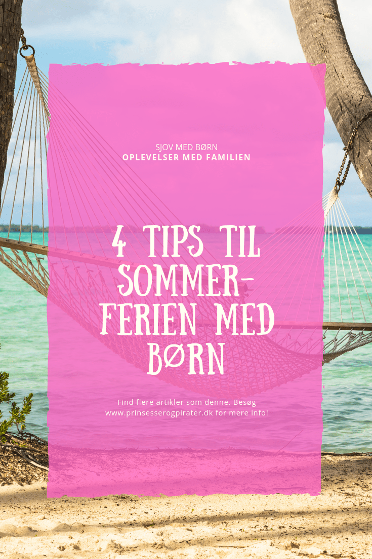4 tips til sommerferien med børn
