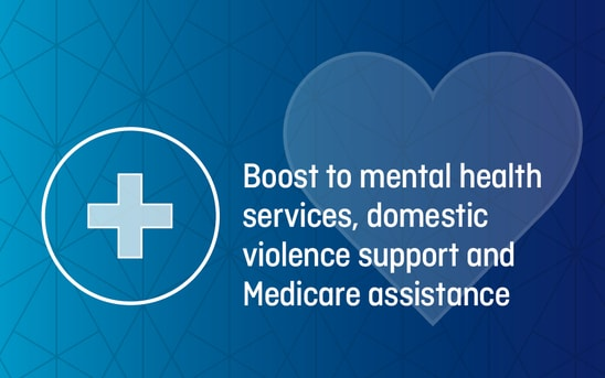 Boost to mental health services, domestic violence support and Medicare assistance