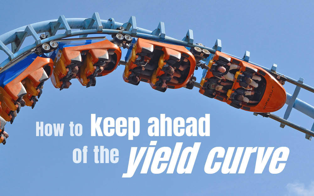 How to keep ahead of the yield curve