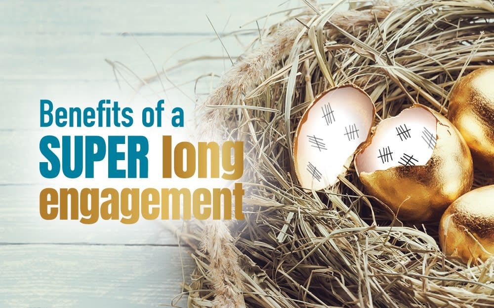 Benefits of a super long engagement