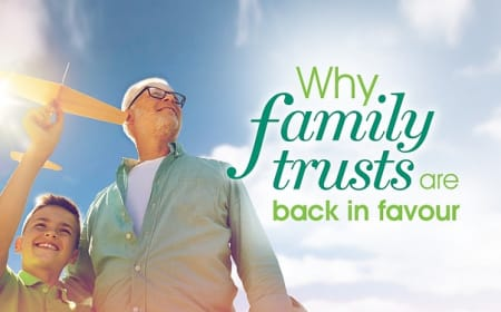 Why family trusts are back in favour