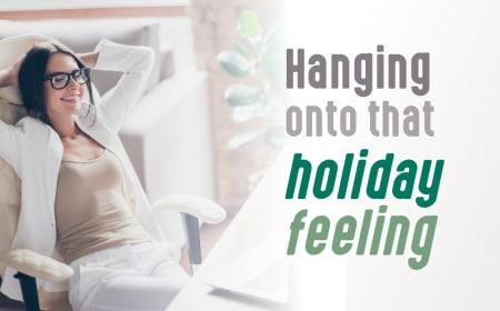 Hanging on to that holiday feeling