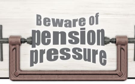 Beware of pension pressure