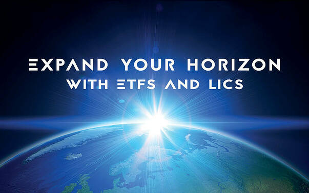 Expand your horizon with ETFs and LICs