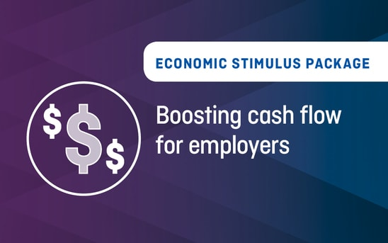 Economic Stimulus Package – Boosting cash flow for employers