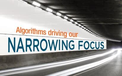 Algorithms driving our narrowing focus