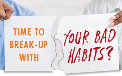 Time to break up with bad habits?