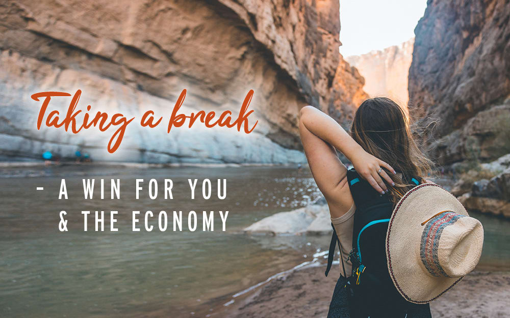 Taking a break – a win for you and the economy