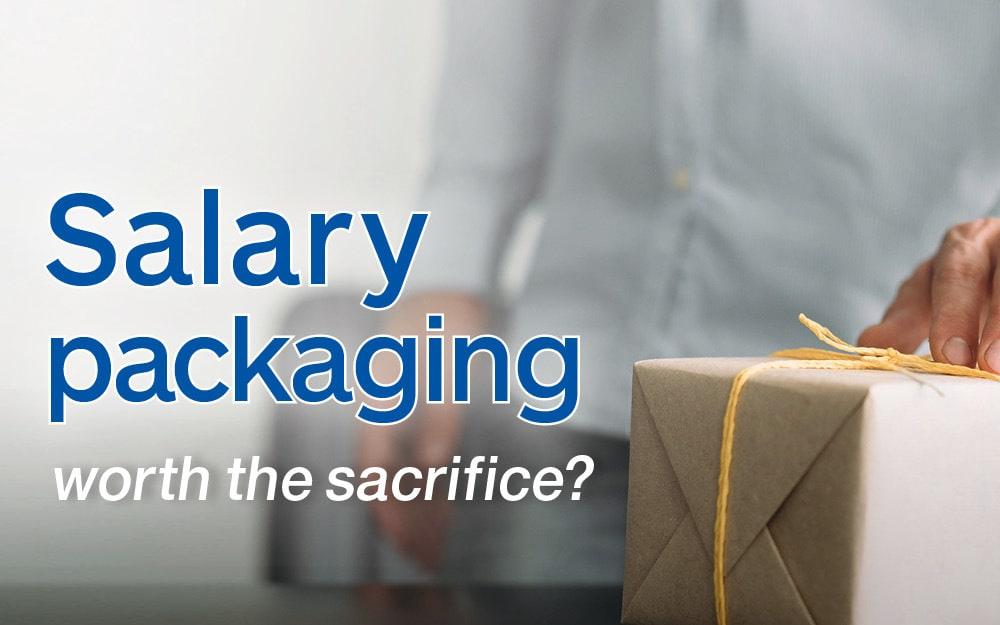Salary packaging – worth the sacrifice