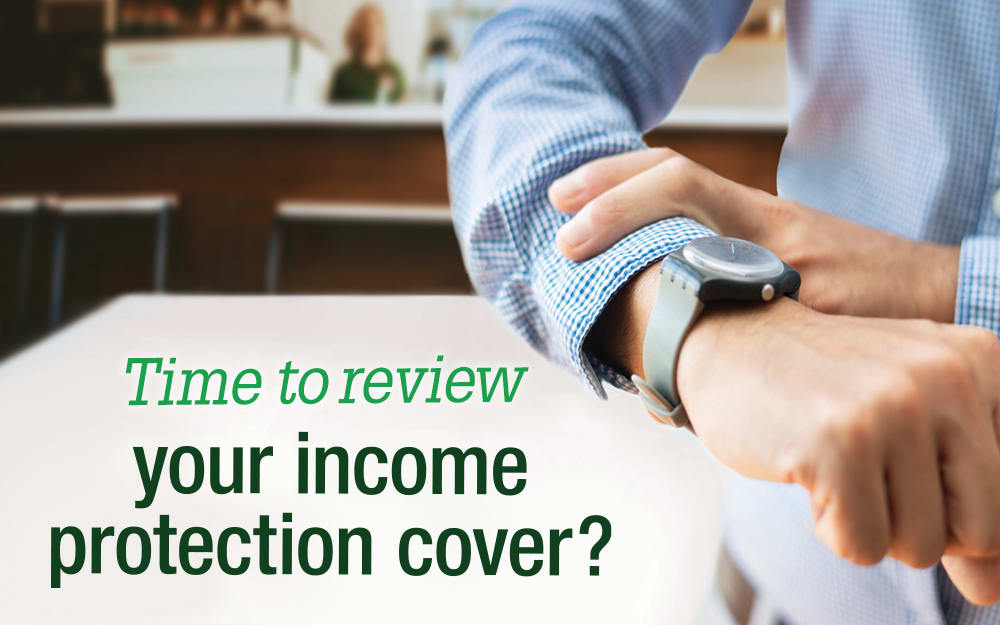 Time to review your income protection cover