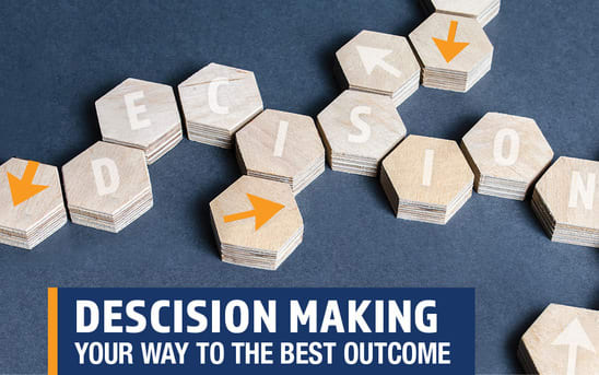 Decision making your way to the best outcome!
