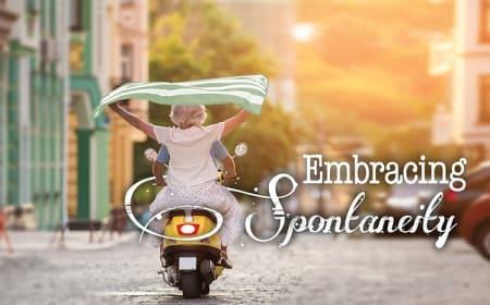 Embracing spontaneity