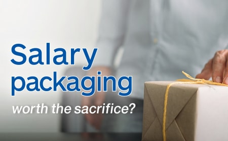 Salary packaging – worth the sacrifice